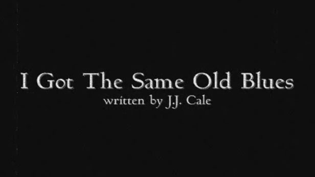 I Got the Same Old Blues (J.J. Cale cover)
